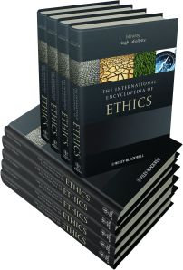 International Encyclopedia of Ethics, Edited by Hugh Lafollette